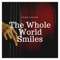 Frank Sinatra - The Whole World Smiles