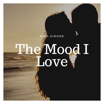 Nina Simone - The Mood I Love