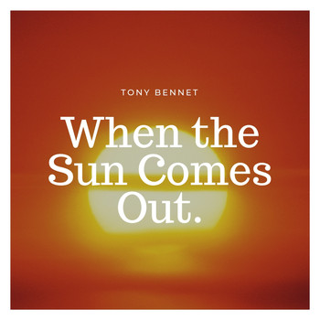 Tony Bennett - When the Sun Comes Out