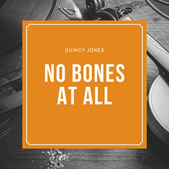 Quincy Jones - No Bones At All