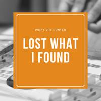 Ivory Joe Hunter - Lost what I found