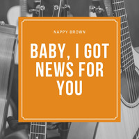Nappy Brown - Baby, I Got News for You