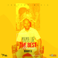 Bobby K - Mama Ur the Best Mama - Single