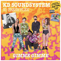 KD Soundsystem and Fresh Flex - Gimme Gimme