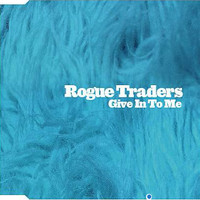 Rogue Traders - Give In To Me