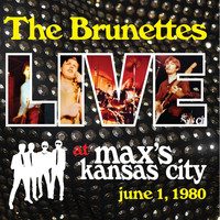 The Brunettes - Live at Max's Kansas City (June 1, 1980) (Explicit)