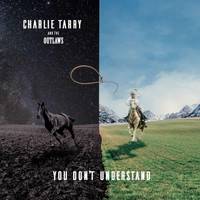 Charlie Tarry and the Outlaws - You Don't Understand