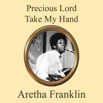 Aretha Franklin - Precious Lord Take My Hand