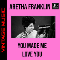 Aretha Franklin - You Made Me Love You