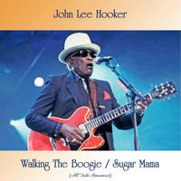 John Lee Hooker - Walking The Boogie / Sugar Mama (All Tracks Remastered)