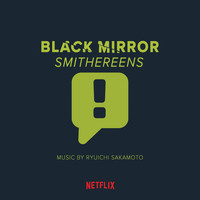 Ryuichi Sakamoto - Black Mirror: Smithereens (Music from the Original TV Series)