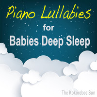The Kokorebee Sun - Piano Lullabies for Babies Deep Sleep