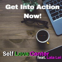 Self Love Center (feat. Lala Lei) - Get Into Action Now!