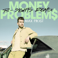 Max Frost - Money Problems (B-Sights Remix)