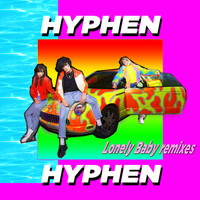 Hyphen Hyphen - Lonely Baby (Remixes EP)