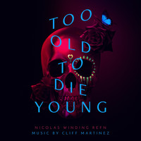 Cliff Martinez - Too Old To Die Young (Original Series Soundtrack)