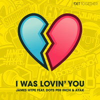James Hype - I Was Lovin' You  (feat. Dots Per Inch & Ayak)