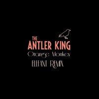 The Antler King - Orange Monkey (Elefant Remix)