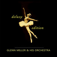 Glenn Miller & His Orchestra - Deluxe Edition