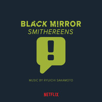 Ryuichi Sakamoto - Black Mirror: Smithereens (Original Series Soundtrack)