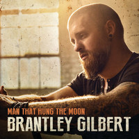 Brantley Gilbert - Man That Hung The Moon