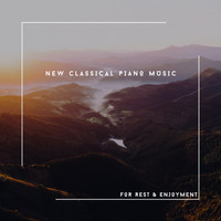 Relaxing Chill Out Music - New Classical Piano Music For Rest & Enjoyment