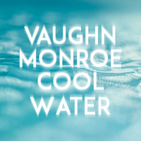 Vaughn Monroe - Cool Water