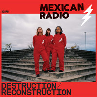 Mexican Radio - Destruction / Reconstruction