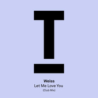 Weiss (UK) - Let Me Love You (Club Mix)