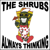 The Shrubs - Always Thinking