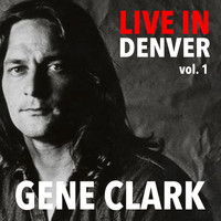 Gene Clark - Live In Denver Gene Clark vol. 1