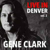 Gene Clark - Live In Denver Gene Clark vol. 2