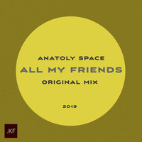 Anatoly Space - All My Friends