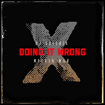 DJ Soltrix - Doing It Wrong (feat. Melvin War)