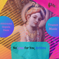 Abhirama Gopala Dasa - No Love for You, Krishna