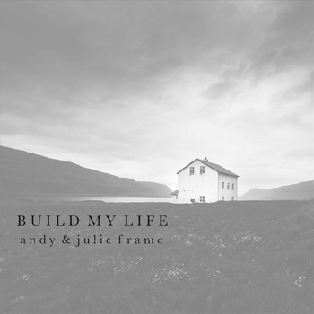Andy & Julie Frame - Build My Life