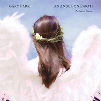 Gary Farr - An Angel on Earth (Ambient Piano)