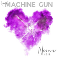 Neena Rose - (You A) Machine Gun