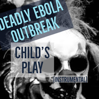 Deadly Ebola Outbreak - Child's Play (Instrumental)