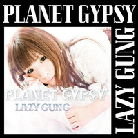 LAZY GUNG - Planet Gypsy