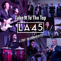 LA 45 - Take It to the Top (Live in Concert)
