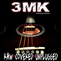 3mk - Raw, Covered, Unplugged