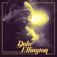 Duke Ellington - Intrinsic Explorations of the 1960s