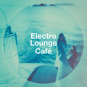 The Best Of Chill Out Lounge, Chillout Lounge, Chill Lounge Music Bar - Electro Lounge Café