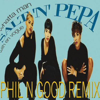 Salt-N-Pepa - Whatta Man (Phil N Good Remix)