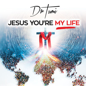 Dr Tumi - Jesus You're My Life
