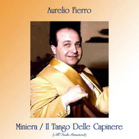 Aurelio Fierro - Miniera / Il Tango Delle Capinere (All Tracks Remastered)