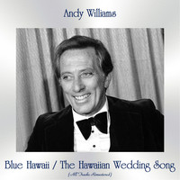 Andy Williams - Blue Hawaii / The Hawaiian Wedding Song (All Tracks Remastered)