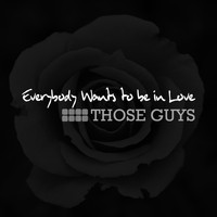 Those Guys - Everybody Wants to Be in Love