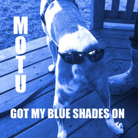 Motu - Got My Blue Shades On